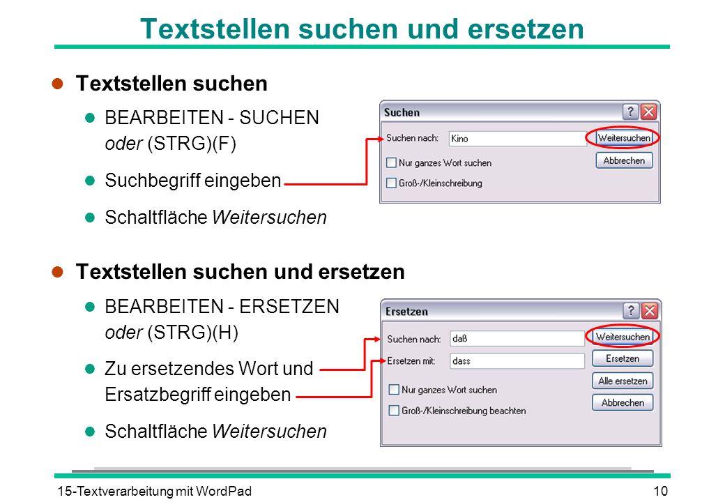 15-Textverarbeitung mit WordPad10 Textstellen suchen und ersetzen l Textstellen suchen BEARBEITEN - SUCHEN oder (STRG)(F) l Suchbegriff eingeben l Sch