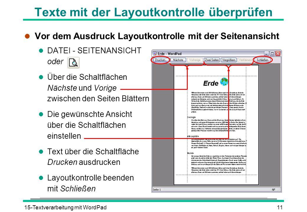 15-Textverarbeitung mit WordPad11 l Vor dem Ausdruck Layoutkontrolle mit der Seitenansicht l DATEI - SEITENANSICHT oder l Über die Schaltflächen Nächs
