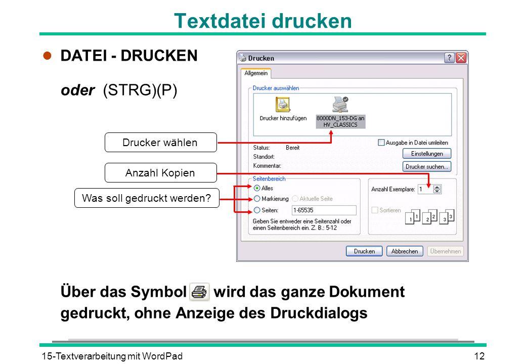 15-Textverarbeitung mit WordPad12 Textdatei drucken l DATEI - DRUCKEN oder (STRG)(P) Über das Symbol wird das ganze Dokument gedruckt, ohne Anzeige de