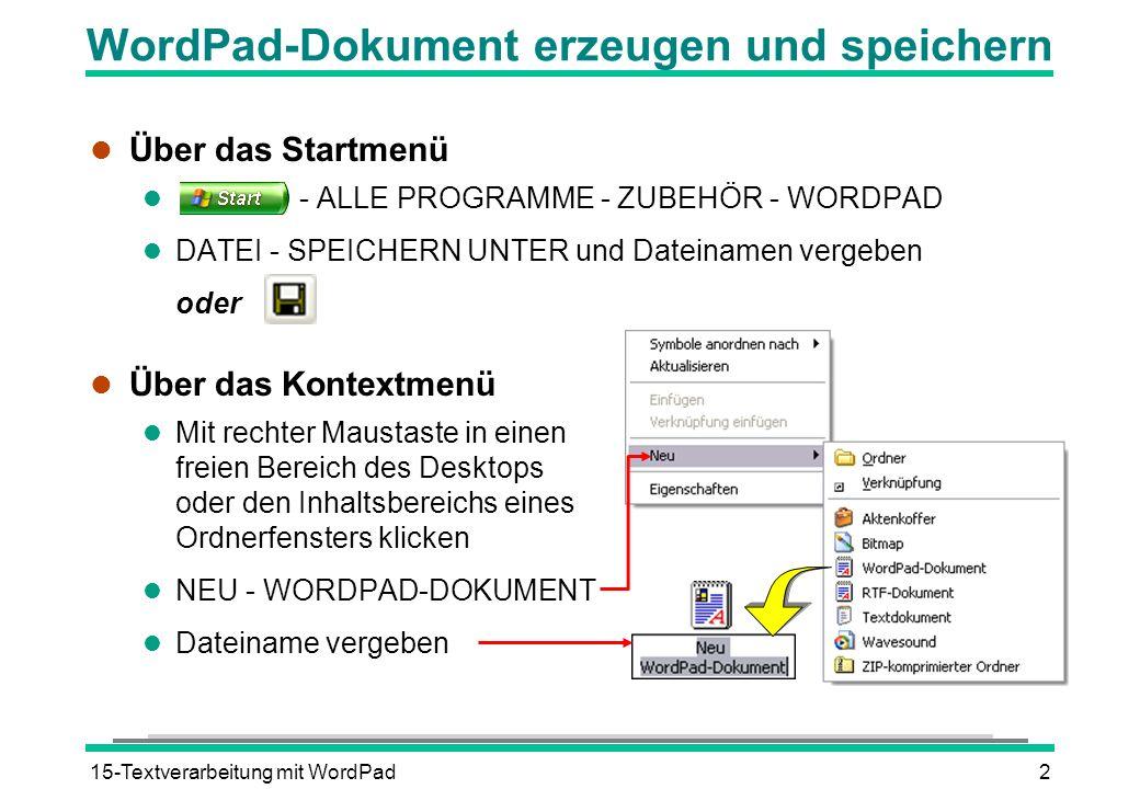 15-Textverarbeitung mit WordPad2 WordPad-Dokument erzeugen und speichern l Über das Startmenü l - ALLE PROGRAMME - ZUBEHÖR - WORDPAD l DATEI - SPEICHE