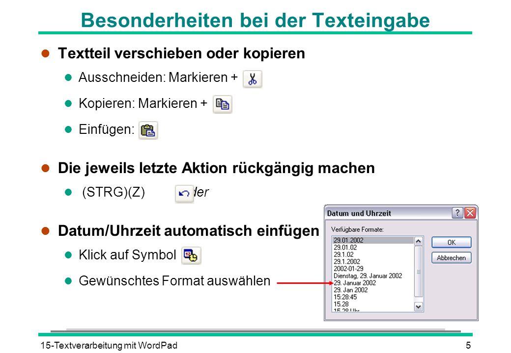 15-Textverarbeitung mit WordPad5 Besonderheiten bei der Texteingabe l Textteil verschieben oder kopieren l Ausschneiden: Markieren + l Kopieren: Marki