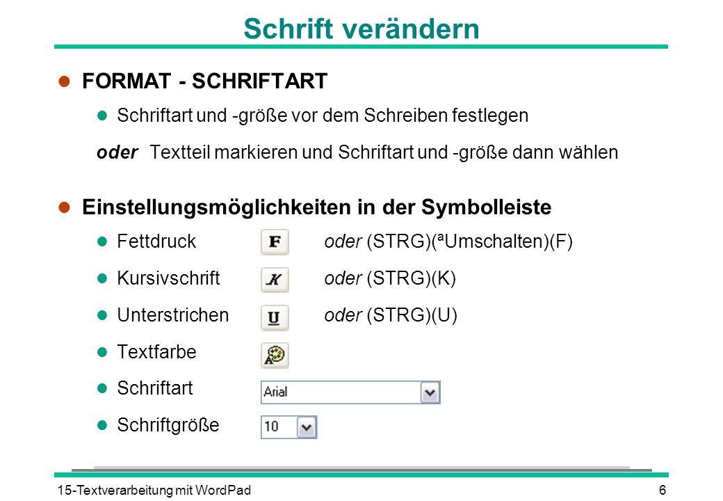 15-Textverarbeitung mit WordPad6 Schrift verändern l FORMAT - SCHRIFTART l Schriftart und -größe vor dem Schreiben festlegen oder Textteil markieren u