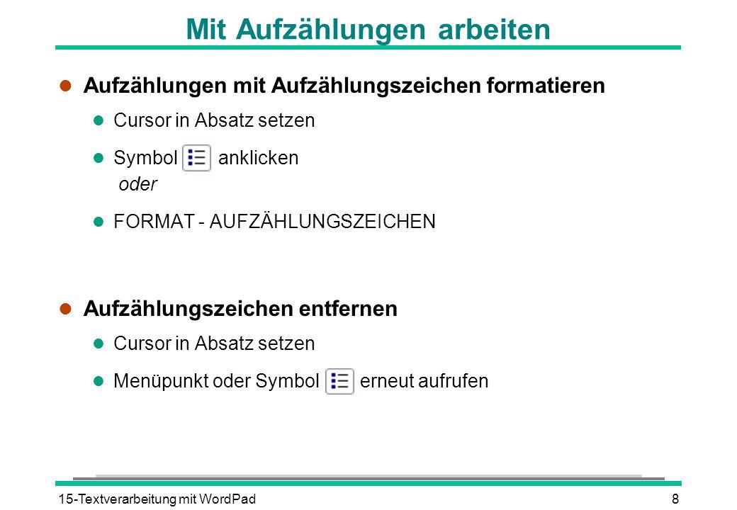 15-Textverarbeitung mit WordPad8 Mit Aufzählungen arbeiten l Aufzählungen mit Aufzählungszeichen formatieren l Cursor in Absatz setzen l Symbol anklic