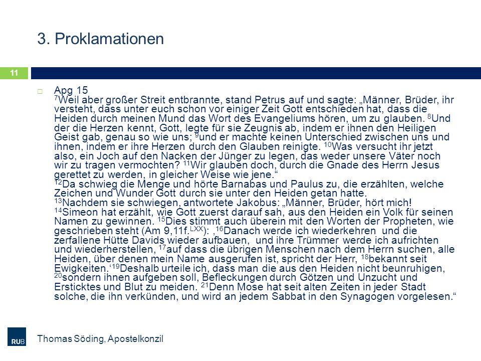 3. Proklamationen Thomas Söding, Apostelkonzil 11 Apg 15 7 Weil aber großer Streit entbrannte, stand Petrus auf und sagte: Männer, Brüder, ihr versteh