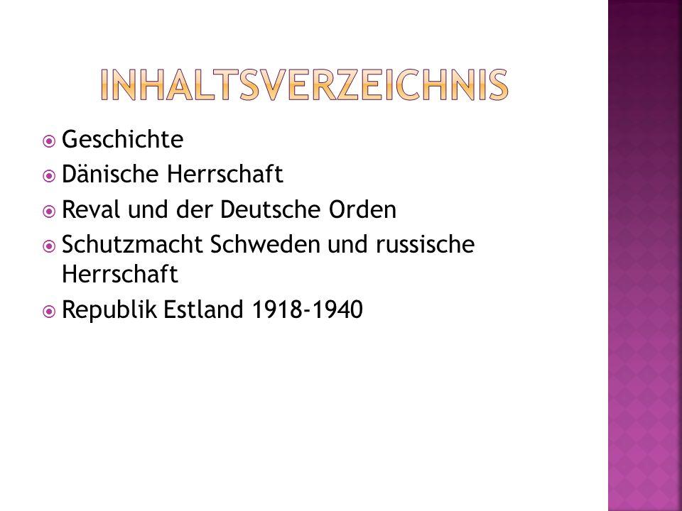 Geschichte Dänische Herrschaft Reval und der Deutsche Orden Schutzmacht Schweden und russische Herrschaft Republik Estland 1918-1940