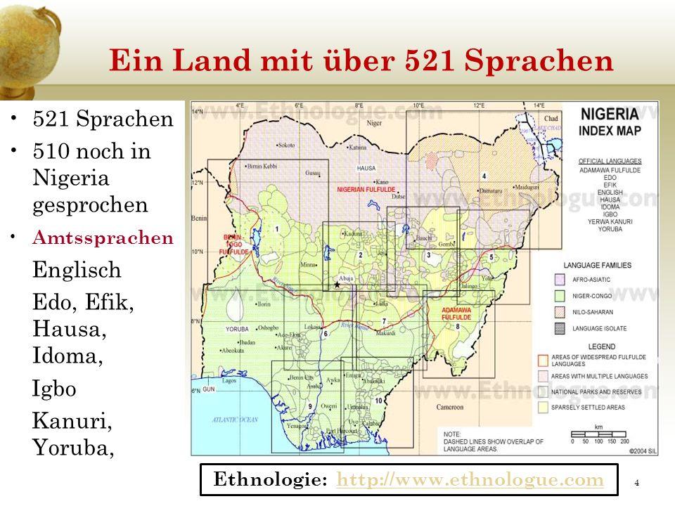 Ein Land mit über 521 Sprachen 521 Sprachen 510 noch in Nigeria gesprochen Amtssprachen Englisch Edo, Efik, Hausa, Idoma, Igbo Kanuri, Yoruba, Ethnologie: http://www.ethnologue.comhttp://www.ethnologue.com 4
