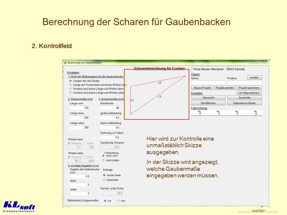 Berechnung der Scharen für Gaubenbacken Hier wird zur Kontrolle eine unmaßstäblich Skizze ausgegeben. In der Skizze wird angezeigt, welche Gaubenmaße