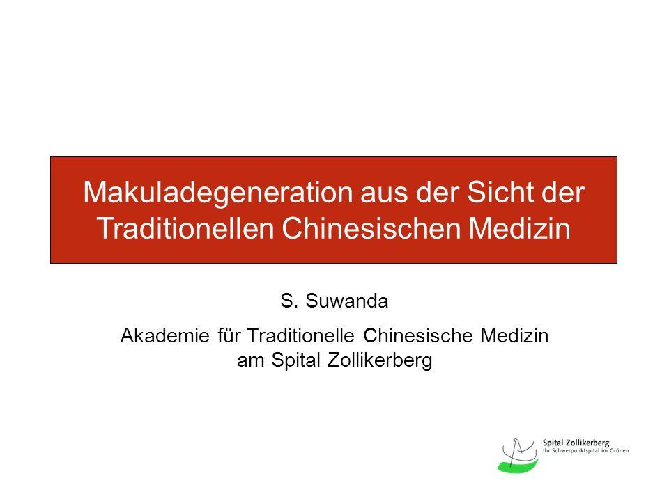 Makuladegeneration aus der Sicht der Traditionellen Chinesischen Medizin S. Suwanda Akademie für Traditionelle Chinesische Medizin am Spital Zollikerb