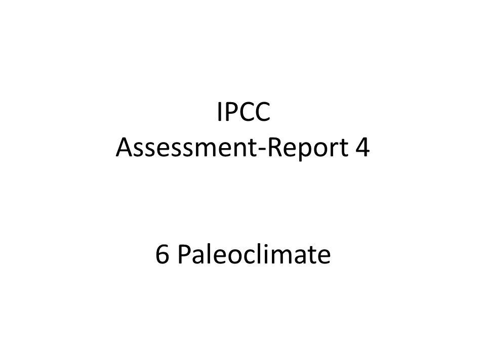 IPCC Assessment-Report 4 6 Paläoklima Einleitung Prä-Quartär Glaziale & Interglaziale heutige Warmzeit letzte 2000 Jahre Zusammenfassung Paläoklima Veränderung des Klimasystems im Laufe der Jahrtausende Fortschritte in 1970er-Jahren Modelle um vergangenes Klima zu simulieren Testen der Klimamodelle