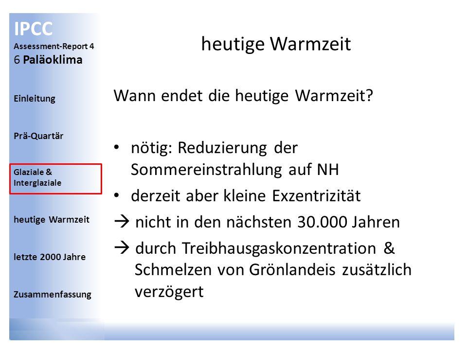 IPCC Assessment-Report 4 6 Paläoklima Einleitung Prä-Quartär Glaziale & Interglaziale heutige Warmzeit letzte 2000 Jahre Zusammenfassung heutige Warmz