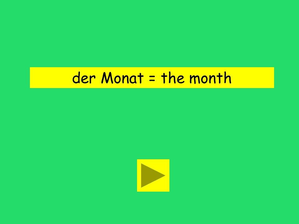 der Monat = the month