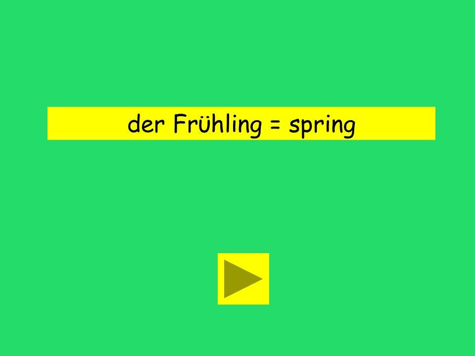 der Frϋhling = spring