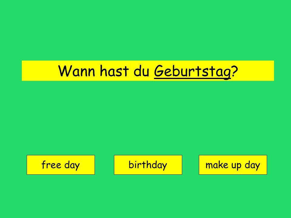 Wann hast du Geburtstag? free day birthdaymake up day
