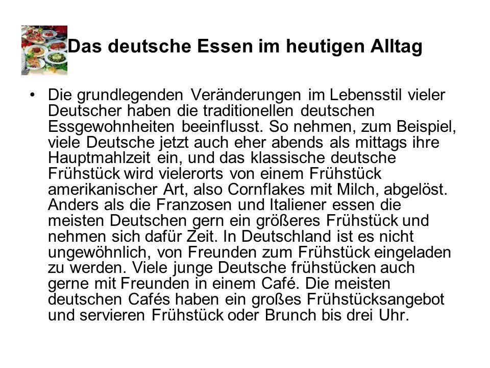 Das deutsche Essen im heutigen Alltag Die grundlegenden Veränderungen im Lebensstil vieler Deutscher haben die traditionellen deutschen Essgewohnheite