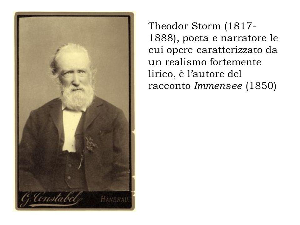 Theodor Storm (1817- 1888), poeta e narratore le cui opere caratterizzato da un realismo fortemente lirico, è lautore del racconto Immensee (1850)