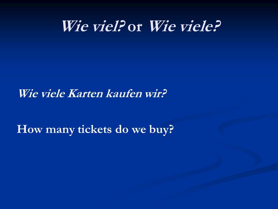 Wie viel? or Wie viele? Wie viele Karten kaufen wir? How many tickets do we buy?