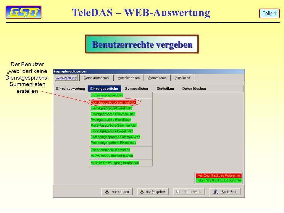 TeleDAS – WEB-Auswertung Benutzerrechte vergeben Der Benutzer web darf keine Dienstgesprächs- Summenlisten erstellen Folie 4