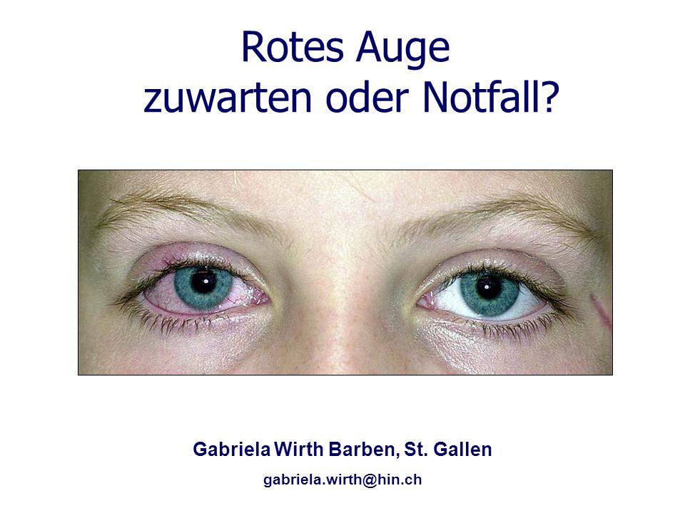 Rotes Auge zuwarten oder Notfall? Gabriela Wirth Barben, St. Gallen gabriela.wirth@hin.ch