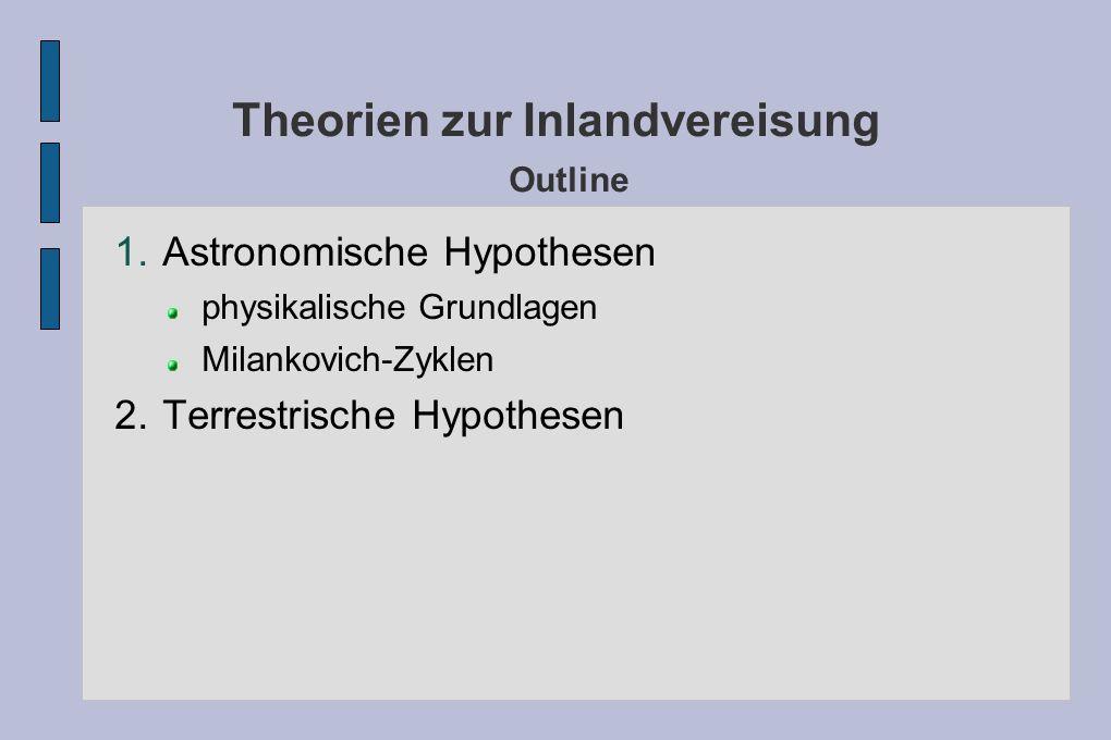 Theorien zur Inlandvereisung Outline 1. Astronomische Hypothesen physikalische Grundlagen Milankovich-Zyklen 2. Terrestrische Hypothesen