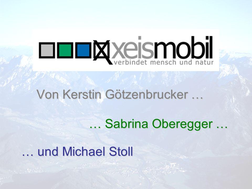 Von Kerstin Götzenbrucker … … Sabrina Oberegger … … und Michael Stoll
