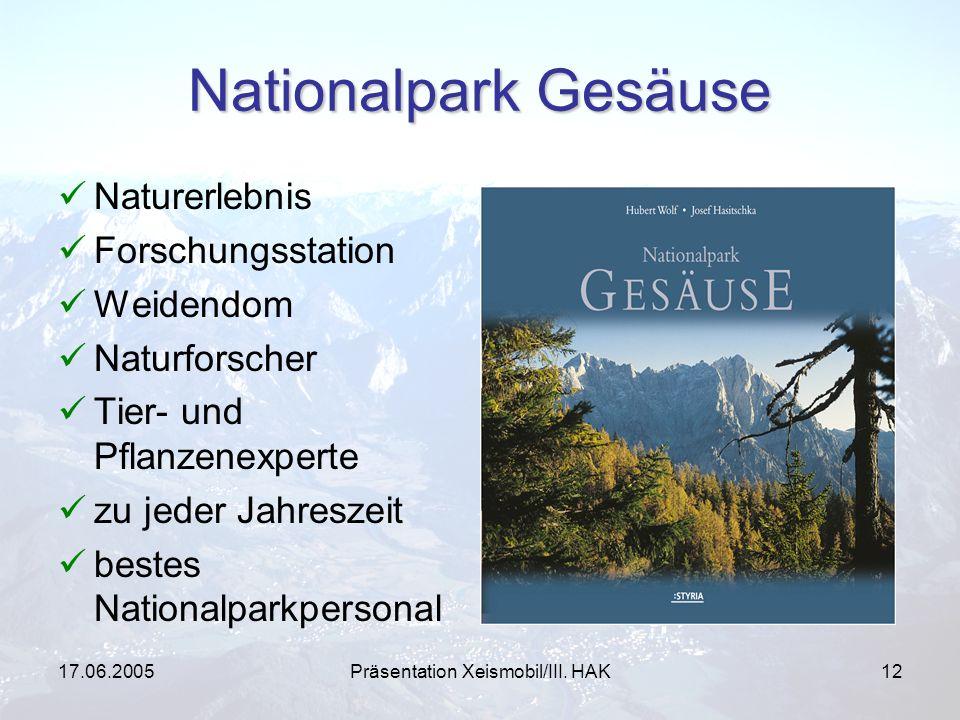 17.06.2005Präsentation Xeismobil/III. HAK12 Nationalpark Gesäuse Naturerlebnis Forschungsstation Weidendom Naturforscher Tier- und Pflanzenexperte zu