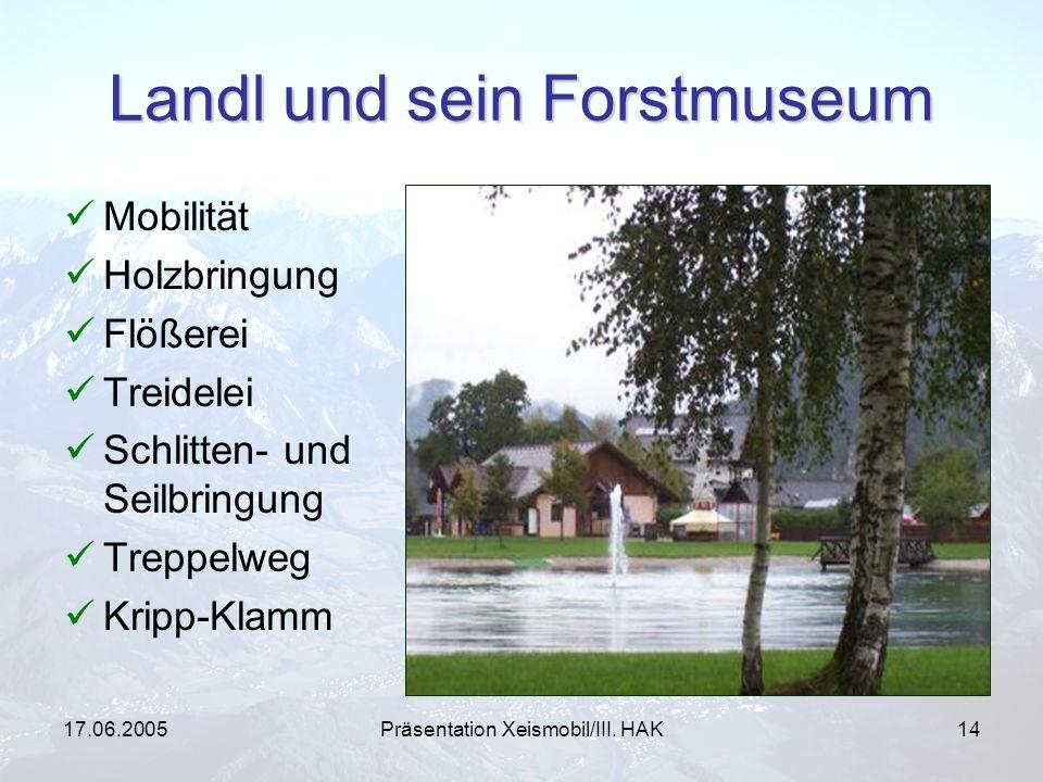 17.06.2005Präsentation Xeismobil/III. HAK14 Landl und sein Forstmuseum Mobilität Holzbringung Flößerei Treidelei Schlitten- und Seilbringung Treppelwe