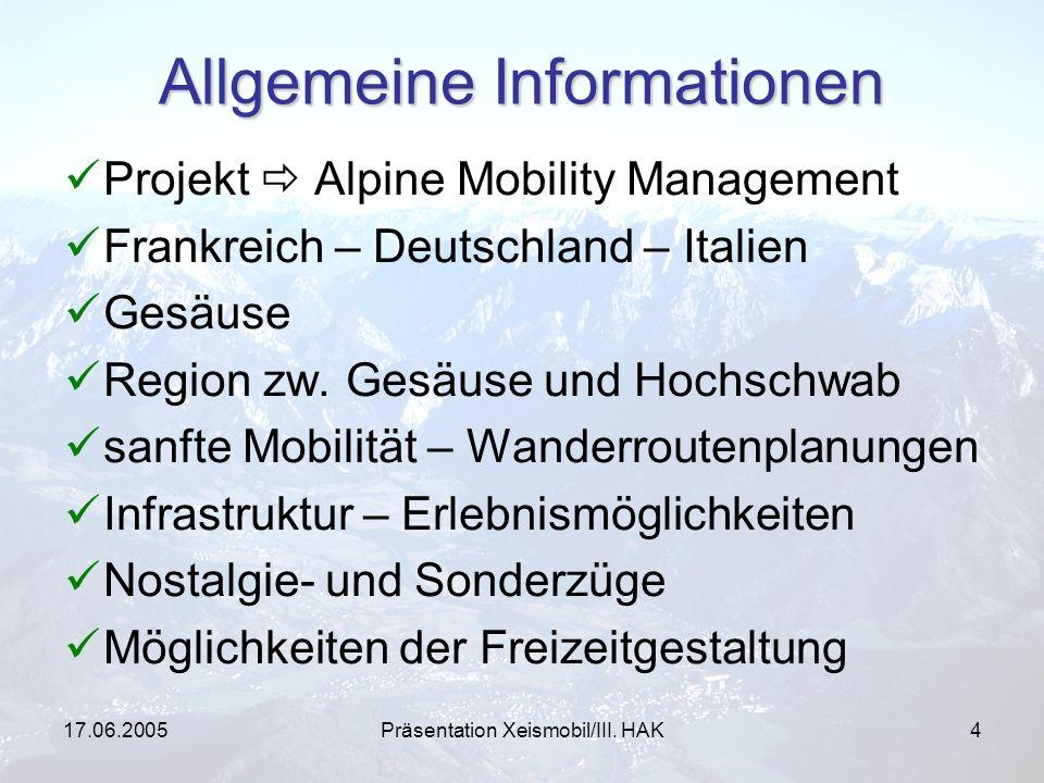 17.06.2005Präsentation Xeismobil/III. HAK4 Allgemeine Informationen Projekt Alpine Mobility Management Frankreich – Deutschland – Italien Gesäuse Regi