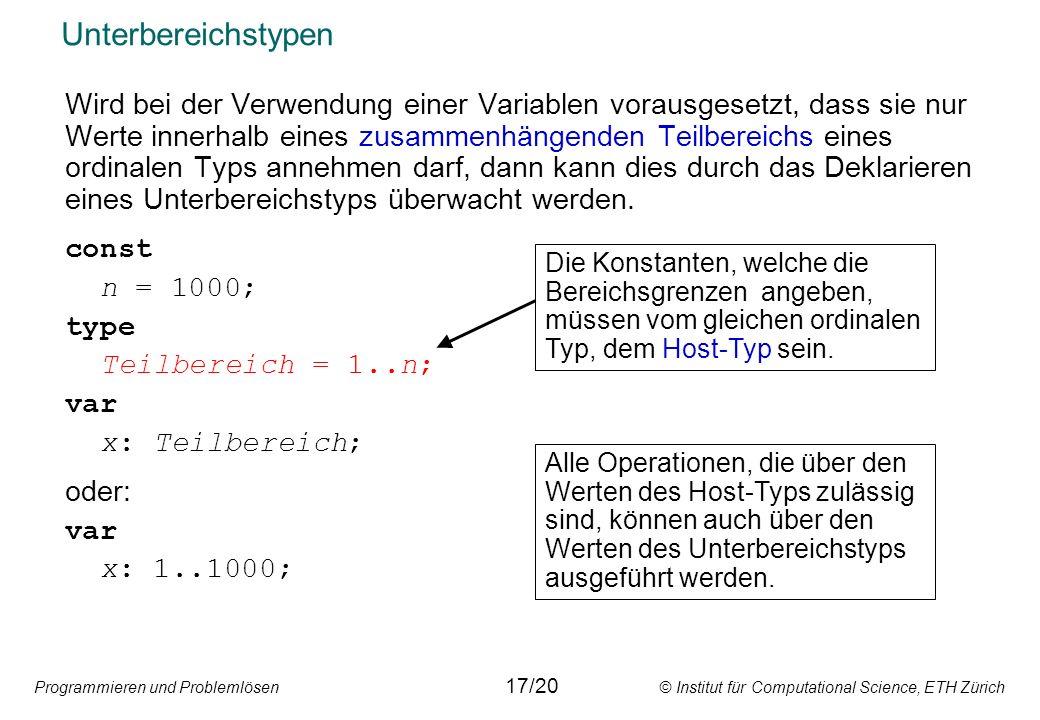 Programmieren und Problemlösen © Institut für Computational Science, ETH Zürich Unterbereichstypen Wird bei der Verwendung einer Variablen vorausgeset