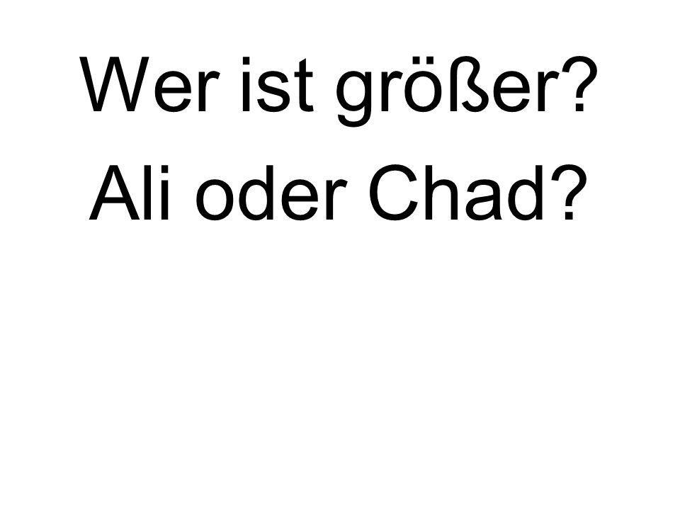Wer ist größer? Ali oder Chad?