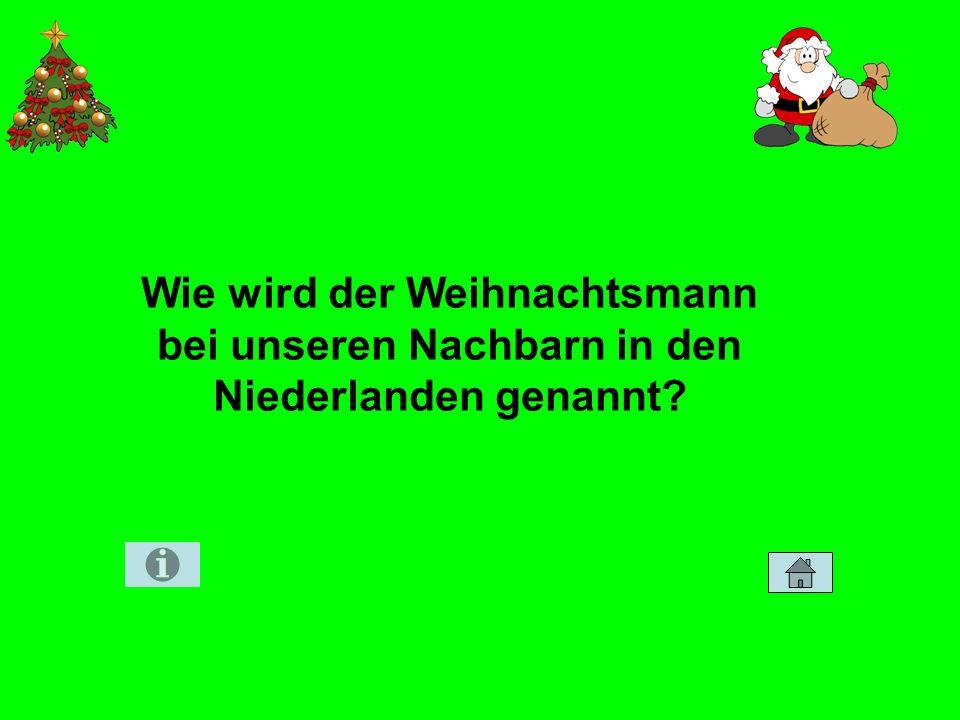 Wie wird der Weihnachtsmann bei unseren Nachbarn in den Niederlanden genannt?
