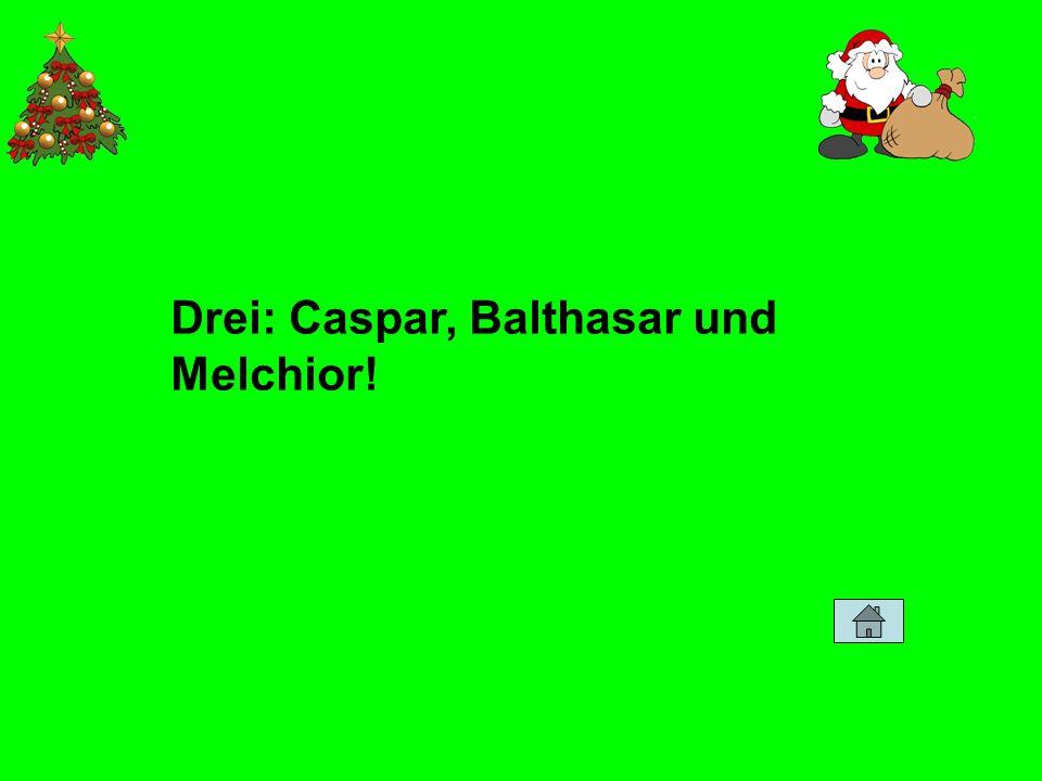 Drei: Caspar, Balthasar und Melchior!