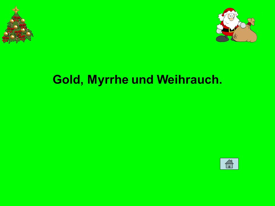 Gold, Myrrhe und Weihrauch.
