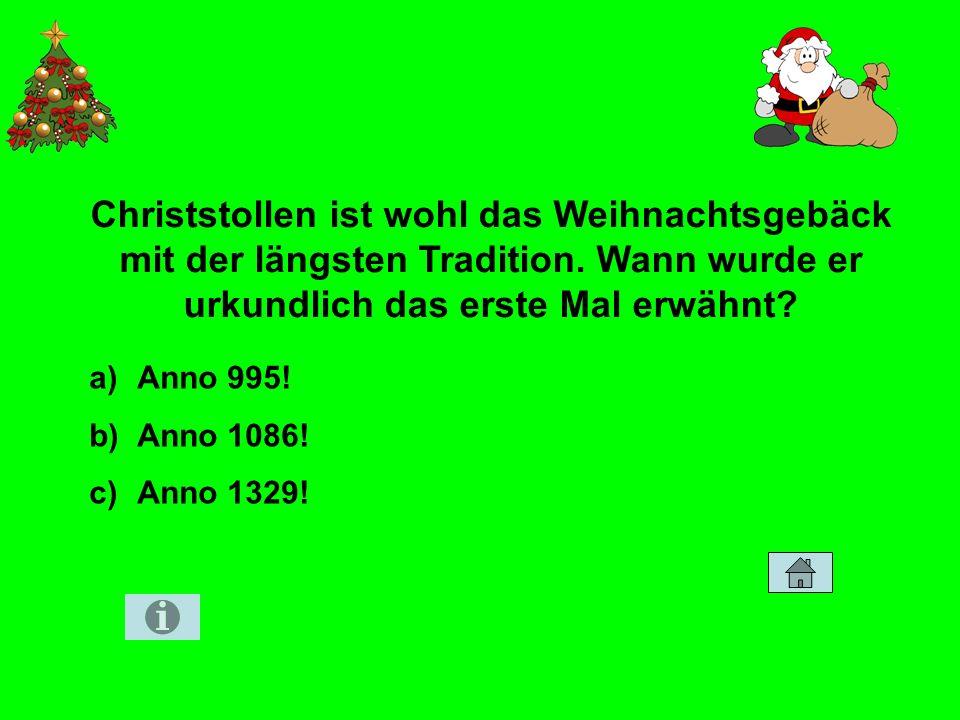 Christstollen ist wohl das Weihnachtsgebäck mit der längsten Tradition. Wann wurde er urkundlich das erste Mal erwähnt? a)Anno 995! b)Anno 1086! c)Ann