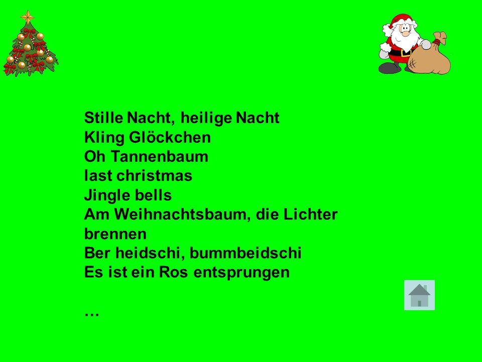 Stille Nacht, heilige Nacht Kling Glöckchen Oh Tannenbaum last christmas Jingle bells Am Weihnachtsbaum, die Lichter brennen Ber heidschi, bummbeidsch