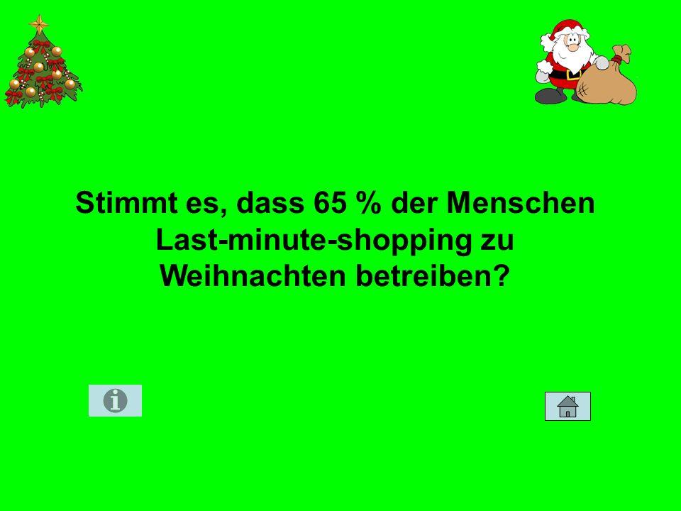 Stimmt es, dass 65 % der Menschen Last-minute-shopping zu Weihnachten betreiben?