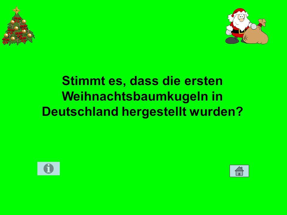 Stimmt es, dass die ersten Weihnachtsbaumkugeln in Deutschland hergestellt wurden?
