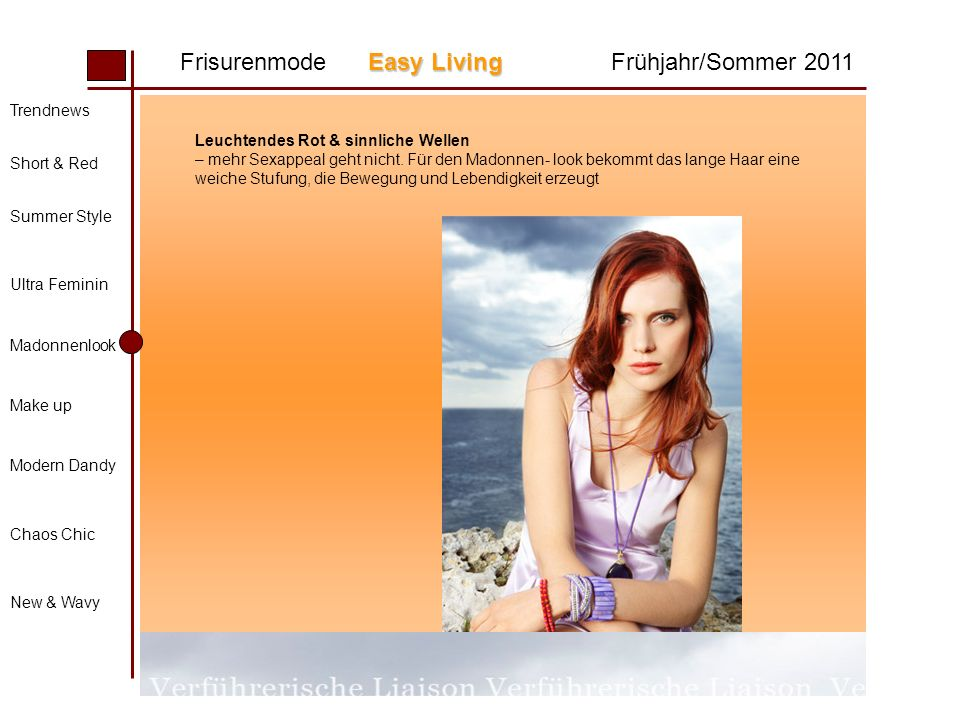 Easy Living Frisurenmode Easy LivingFrühjahr/Sommer 2011 Trendnews Short & Red Summer Style Ultra Feminin Madonnenlook Make up Modern Dandy Chaos Chic New & Wavy Leuchtendes Rot & sinnliche Wellen – mehr Sexappeal geht nicht.