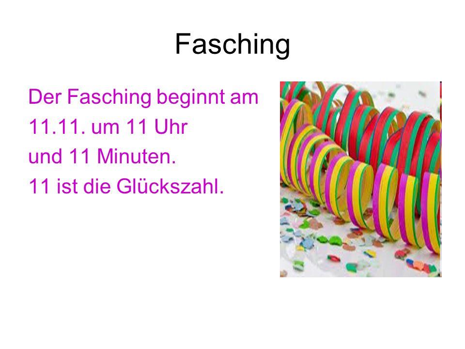 Fasching Der Fasching beginnt am 11.11. um 11 Uhr und 11 Minuten. 11 ist die Glückszahl.