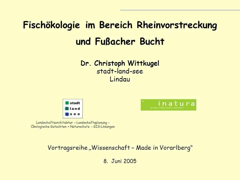 Fischökologie im Bereich Rheinvorstreckung und Fußacher Bucht Dr. Christoph Wittkugel stadt-land-see Lindau Vortragsreihe Wissenschaft – Made in Vorar
