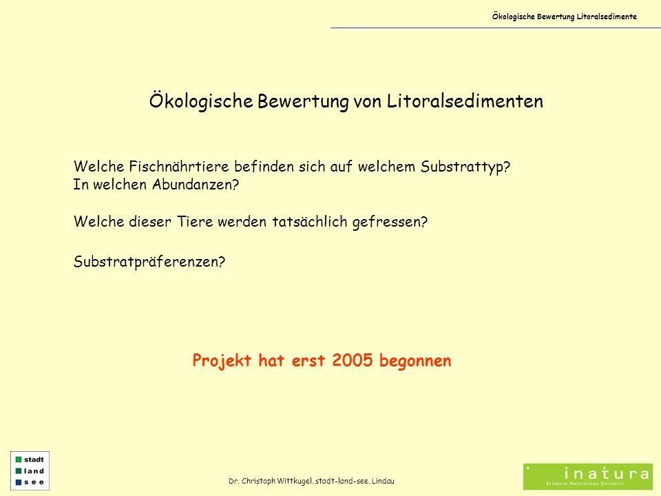 Ökologische Bewertung Litoralsedimente Dr. Christoph Wittkugel, stadt-land-see, Lindau Ökologische Bewertung von Litoralsedimenten Welche Fischnährtie