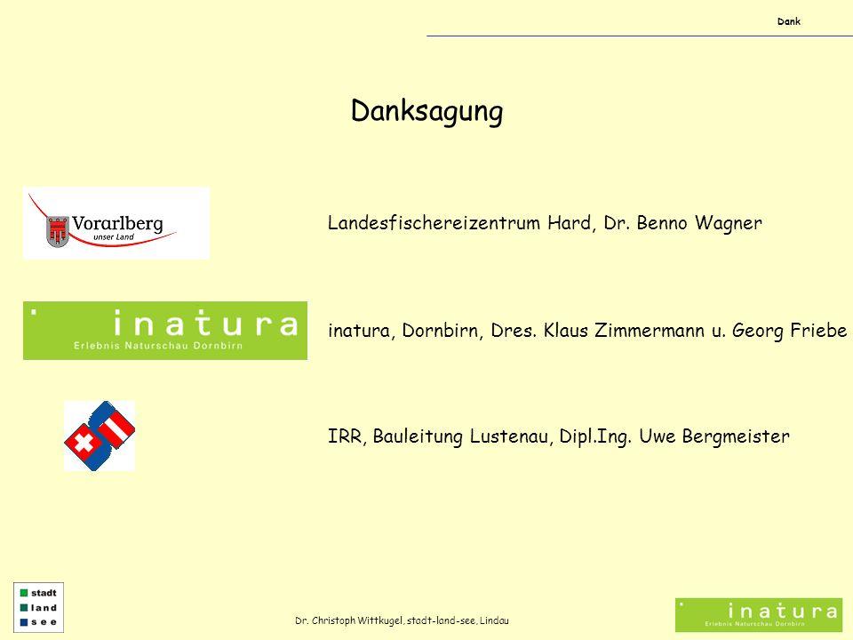 Dank Danksagung Landesfischereizentrum Hard, Dr. Benno Wagner inatura, Dornbirn, Dres. Klaus Zimmermann u. Georg Friebe IRR, Bauleitung Lustenau, Dipl