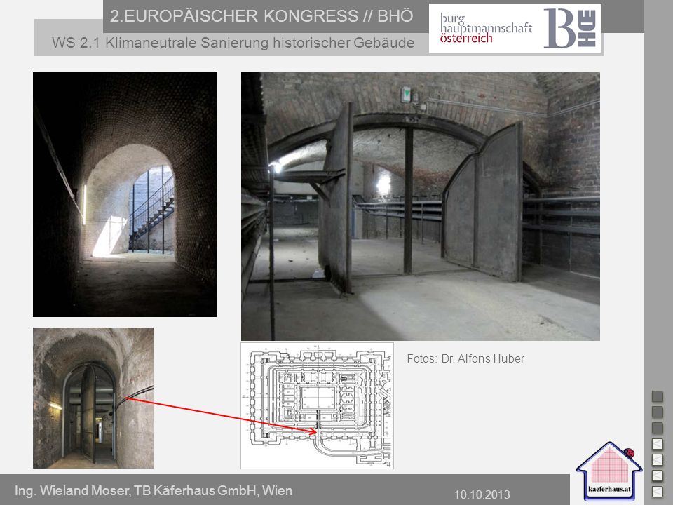 Ing. Wieland Moser, TB Käferhaus GmbH, Wien 10.10.2013 2.EUROPÄISCHER KONGRESS // BHÖ WS 2.1 Klimaneutrale Sanierung historischer Gebäude Fotos: Dr. A