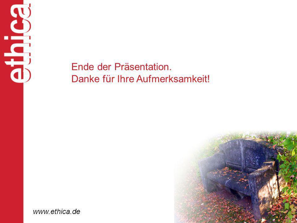 Ende der Präsentation. Danke für Ihre Aufmerksamkeit! www.ethica.de