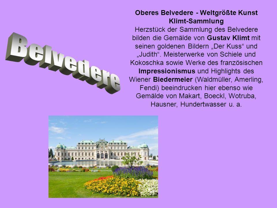 Oberes Belvedere - Weltgrößte Kunst Klimt-Sammlung Herzstück der Sammlung des Belvedere bilden die Gemälde von Gustav Klimt mit seinen goldenen Bildern Der Kuss und Judith.