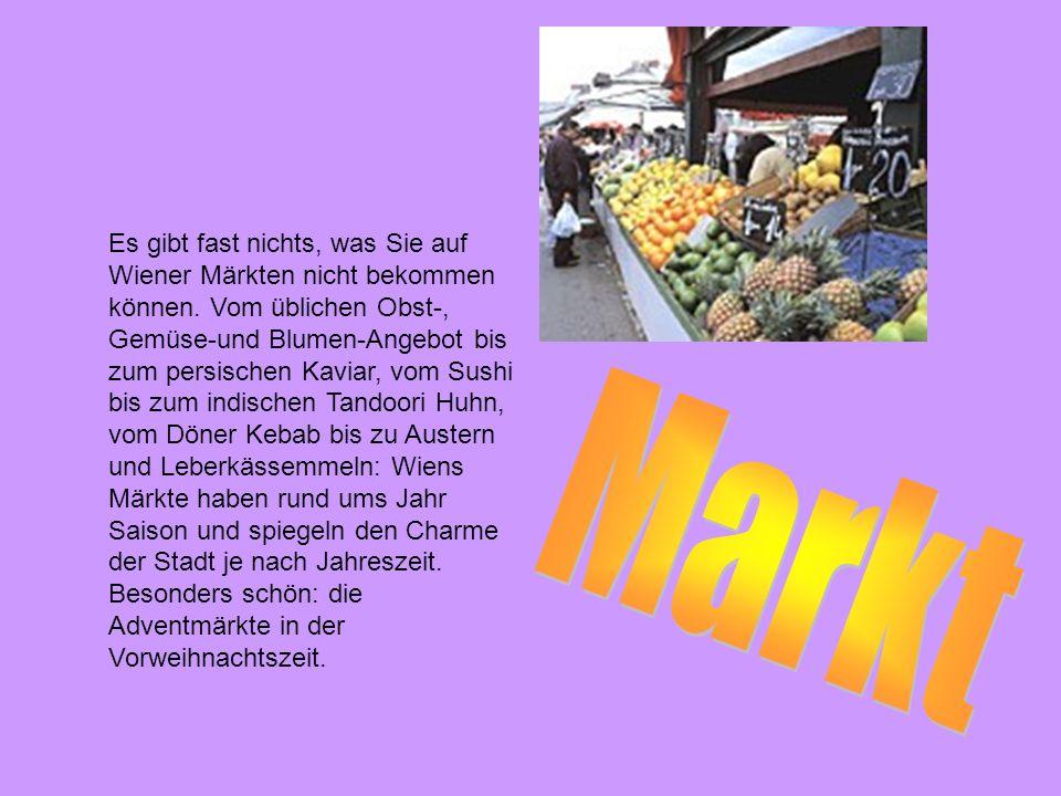 Es gibt fast nichts, was Sie auf Wiener Märkten nicht bekommen können. Vom üblichen Obst-, Gemüse-und Blumen-Angebot bis zum persischen Kaviar, vom Su