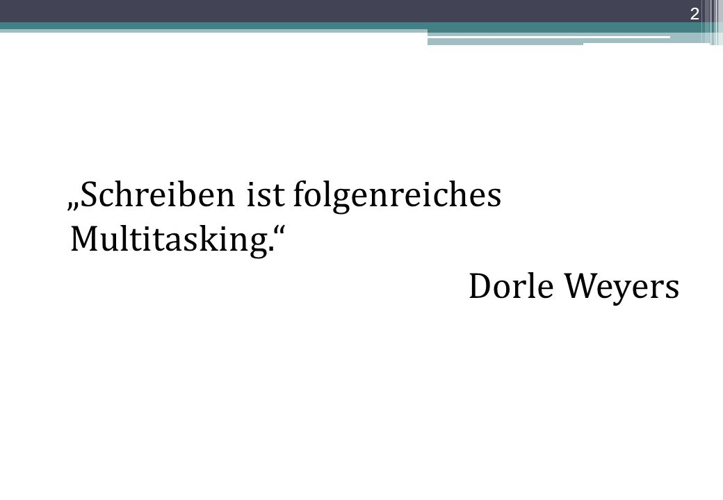Schreiben Oft ist das Denken schwer, indes, das Schreiben geht auch ohne es. Wilhelm Busch 33