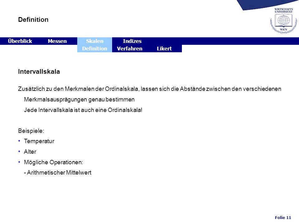 Folie 11 Definition Intervallskala Zusätzlich zu den Merkmalen der Ordinalskala, lassen sich die Abstände zwischen den verschiedenen Merkmalsausprägun