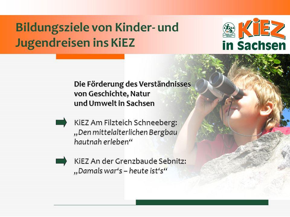 Bildungsziele von Kinder- und Jugendreisen ins KiEZ Die Förderung des Verständnisses von Geschichte, Natur und Umwelt in Sachsen KiEZ Am Filzteich Sch