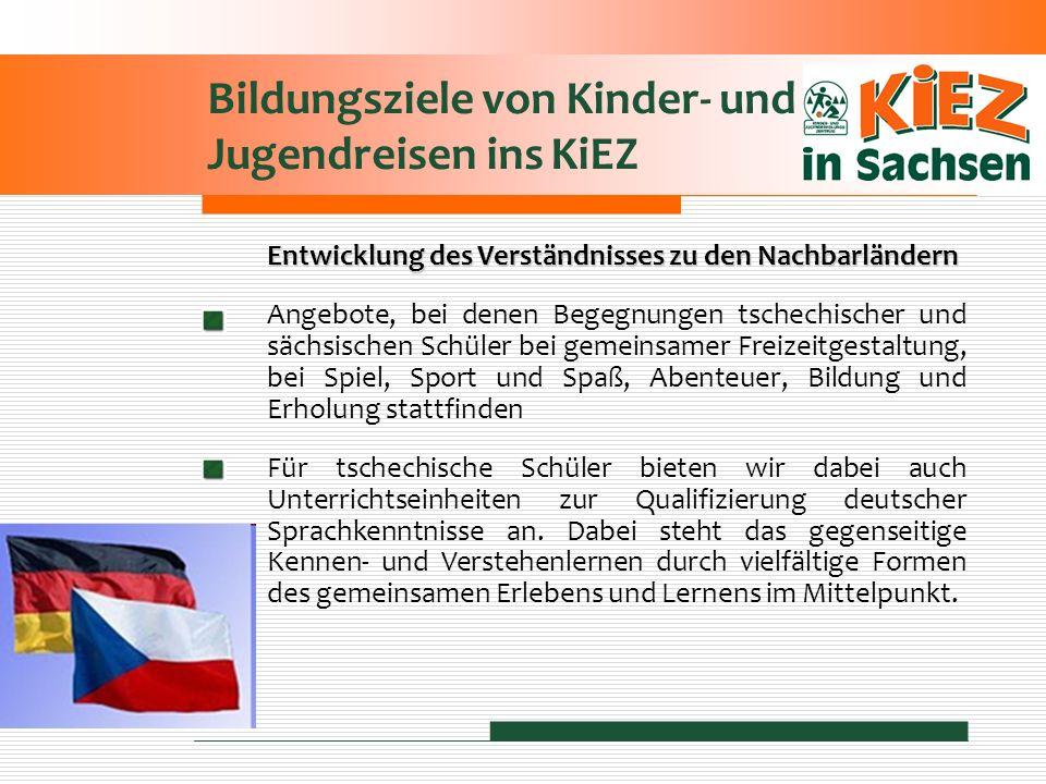 Bildungsziele von Kinder- und Jugendreisen ins KiEZ Entwicklung des Verständnisses zu den Nachbarländern Angebote, bei denen Begegnungen tschechischer