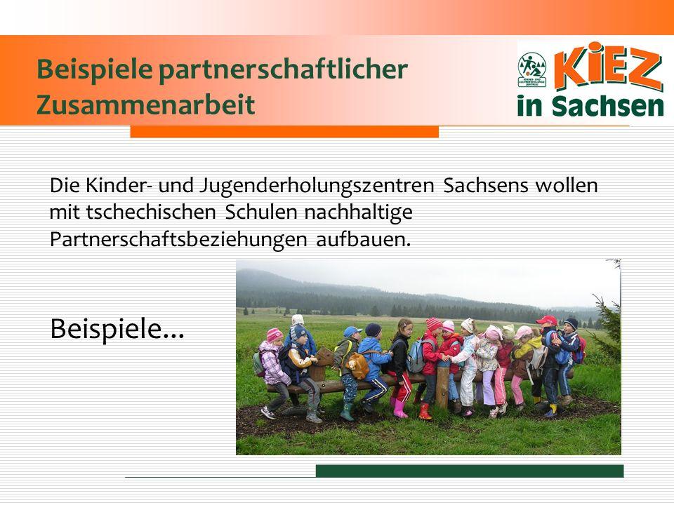 Beispiele partnerschaftlicher Zusammenarbeit Die Kinder- und Jugenderholungszentren Sachsens wollen mit tschechischen Schulen nachhaltige Partnerschaf